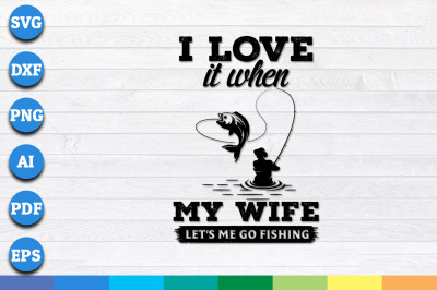 I Love it When My Wife Let's Me Go Fishing svg, png, dxf cricut files