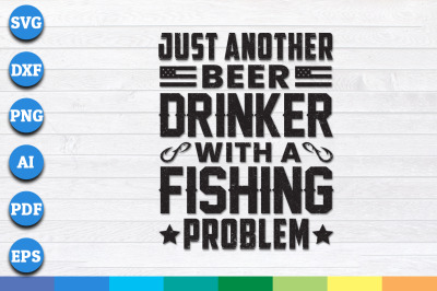 Just Another Beer Drinker With a Fishing Problem svg, png, dxf files