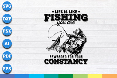 Life is Like Fishing you are Rewarded for Your Constancy svg, png, dxf