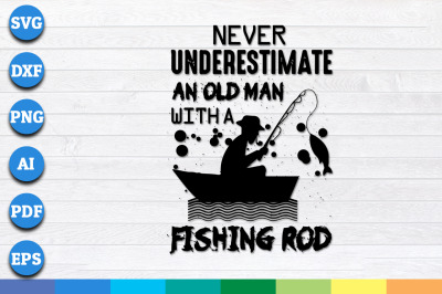 Never Underestimate An Old Man With a Fishing Rod svg, png, dxf files