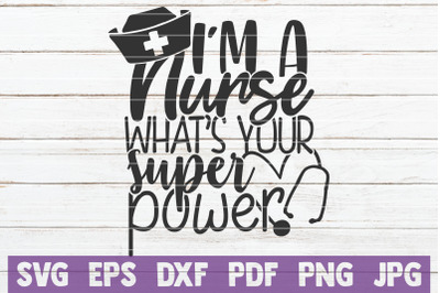 I'm A Nurse What's Your Super Power SVG Cut File