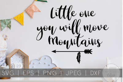 Litte One You Will Move Mountains | SVG Quote | Children's Quote