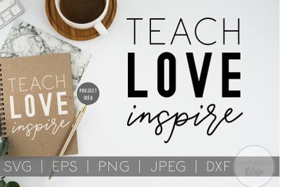 Teach Love Inspire | SVG Quote | Teaching | Nursery