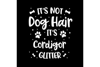Its Not Dog Hair Its Cordigor Glitter