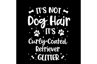 Its Not Dog Hair Its Curly-Coated Retriever Glitter