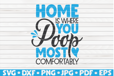 Home is where you poop most comfortably SVG | Bathroom Humor