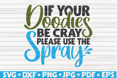 If your doodies be cray please use the spray SVG | Bathroom Humor