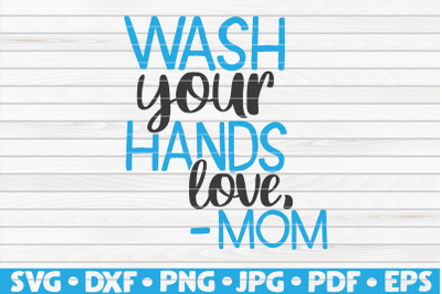 Wash your hands love mom SVG | Bathroom Humor
