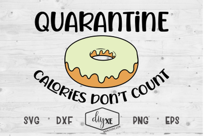 Quarantine Calories Don't Count - A Quarantine SVG Cut File