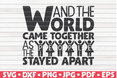 And the world came together SVG | Quarantine / Social distancing
