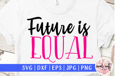 Future is equal - Women Empowerment SVG EPS DXF PNG