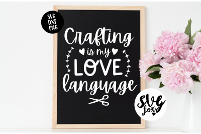Crafting Is My Love Language SVG DXF PNG