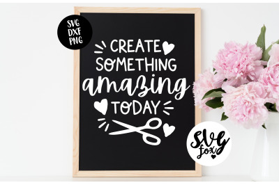 Create Something Amazing Today SVG DXF PNG