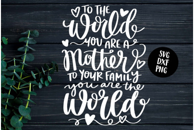 To The World You Are a Mother - Hand Lettered SVG