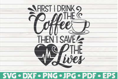 First I drink the coffee SVG | Nurse Life