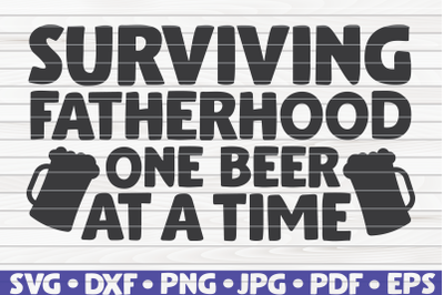Surviving fatherhood one beer at a time SVG | Father's Day