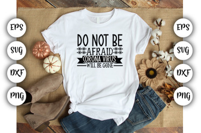 Do not Be Afraid Corona Virus Will Be Gone- SVG,EPS,DXF,PNG,