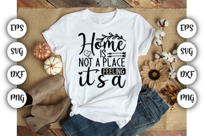 home is not a place feeling it's a  EPS,SVG,PNG,DXF