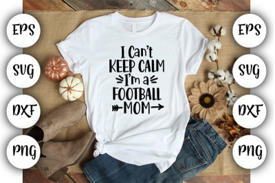 I can't keep clam I'm a football mom  SVG ,DXF ,EPS,PNG