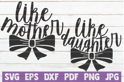 Like Mother / Like Daughter SVG Cut Files