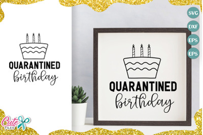 Quarantined birthday svg cut file