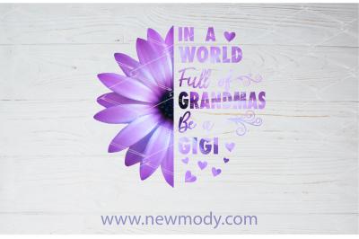 In A World Full of Grandmas be aGigi PNG Sublimation Design