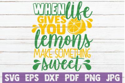 When Life Gives You Lemons Make Something Sweet SVG Cut File