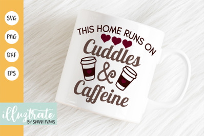 This Home Runs on Cuddles and Caffeine SVG Cut Files