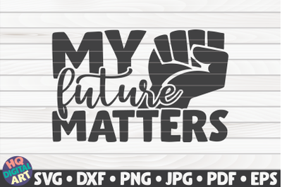 My future matters SVG | BLM Quote