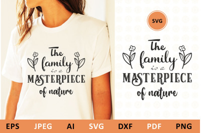 The family is a masterpiece of nature svg Family Quote
