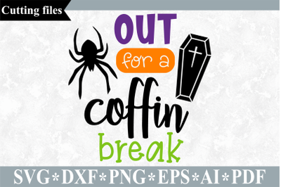 Out for a coffin break SVG, Halloween cut file
