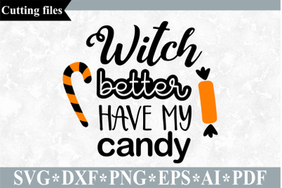Witch better have my candy SVG, Halloween cut file