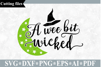 A wee bit wicked SVG, Halloween cut file