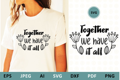 Together we have it all svg dxf Family Quote