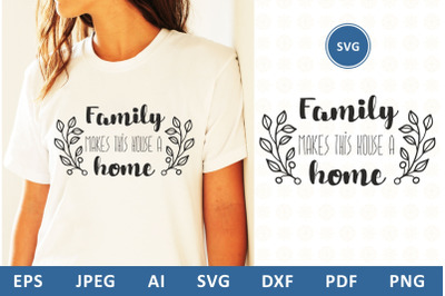 Family makes this house a home  svg dxf Family Quote