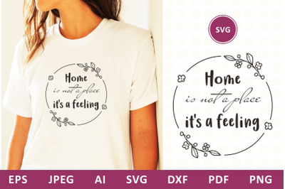 Home is not a place its a feeling svg dxf Family Quote