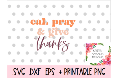 Eat Pray Give Thanks SVG DXF EPS PNG Cut File  Cricut  Silhouette
