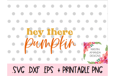 Hey There Pumpkin Thanksgiving Fall Halloween SVG DXF EPS PNG Cut File