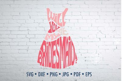 Will you be my bridesmaid Svg Dxf Eps Png Jpg, Word art in dress shape