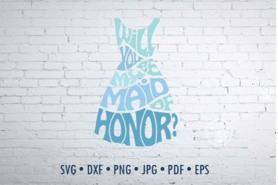Will you be my maid of honor Svg Dxf Eps Png Jpg, Word art in dress