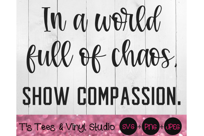 Compassion Svg, Compassionate Svg, World Chaos Svg, In A World Full Of