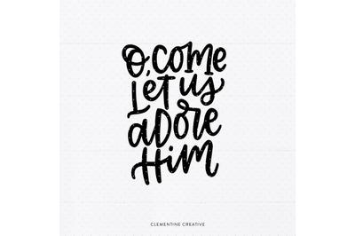 Christian Christmas SVG Cutting File   O Come Let us Adore Him SVG   J