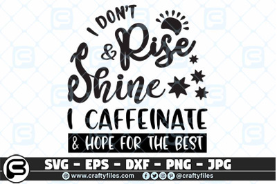 I don't rise and shine SVG, I caffeinate and hope the best SVG