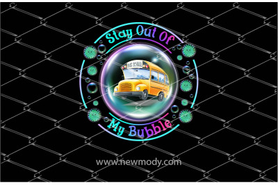 Stay Out Of My Bubble School Bus PNG- Social Distancing