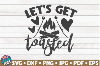 Let's get toasted SVG   Camping quote