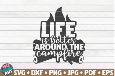 Life is better around the campfire SVG   Camping quote