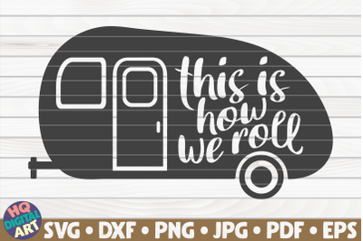 This is how we roll SVG   Camping quote