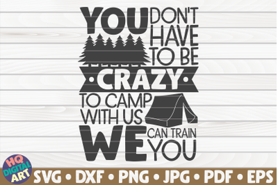 You don't have to be crazy to camp with us SVG | Camping quote