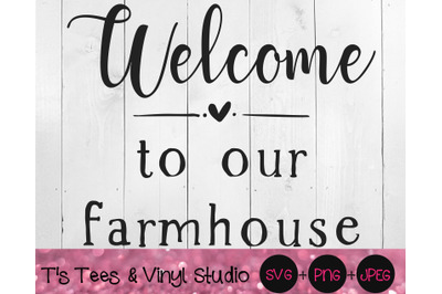 Welcome To Our Farmhouse Svg, Welcome Svg, Farmhouse Svg, Farm Svg, Si