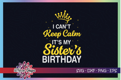 I can't keep calm it's my sister's birthday svg, sisters svg, birthday